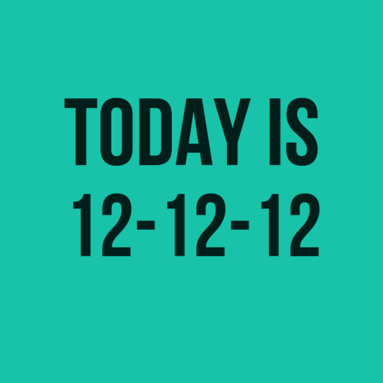 Did you know that today is 12-12-12?