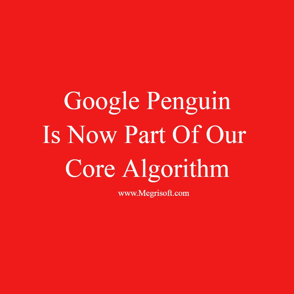 Google Penguin 4.0 is live  updated in real time with core search algorithm